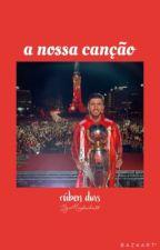 A Nossa Canção | Rúben Dias by mendesilva98