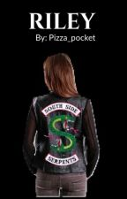 Riley: A Riverdale FanFic  by pizza_pocket