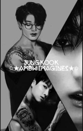 Jungkook Ambw Imagines by lelezriya