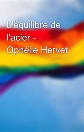 L'équilibre de l'acier - Ophélie Hervet by freedomtokiss