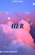 HER / Yandere!BTS x Reader  by Candysugarush