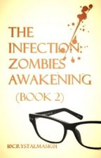The Infection: Zombies Awakening (Book 2) - ON HOLD by 10deadmask01