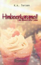 Himbeerkaramell - Und danach bitte Liebe. (abgeschlossen ) by KkTersen