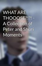 WHAT ARE THOOOSE?!?! - A Collection of Peter and Shuri Moments by the_spider_fan