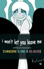 i won't let you leave me【Yandere!Sans x Reader】 by otomonmon