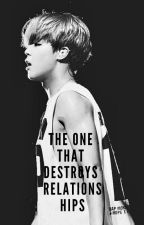 the one that destroys relationships by Yoonmin_is_life4ever