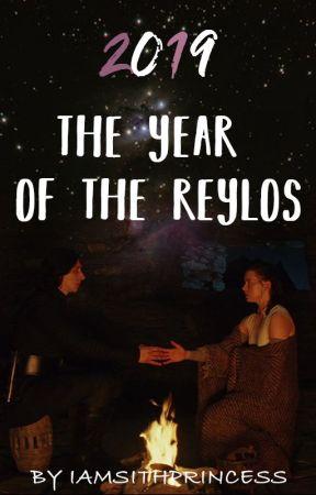 The year of the Reylos [2019] by iamsithprincess