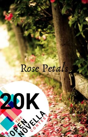 Rose Petals(Open Novella Contest) by whale_lover_157