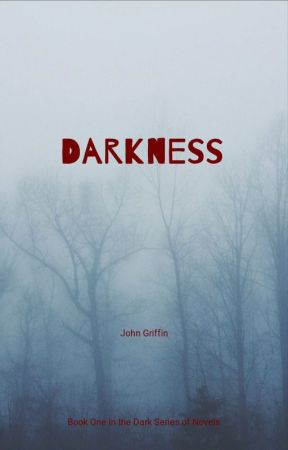 Darkness - Book One of the Dark Series of Novels by JohnGriffinII