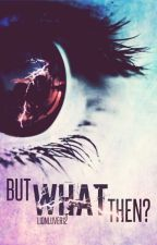But What Then? || Danisnotonfire, AmazingPhil, Smosh, Tobuscus, PewDiePie by Lionluver12