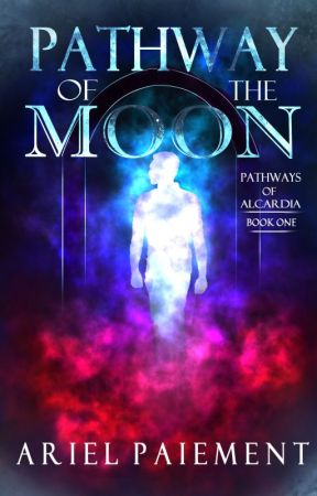 Pathway of the Moon (Pathways of Alcardia: Book One) by ariel_paiement1