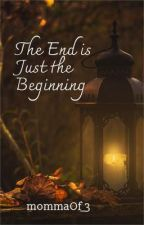 The End is Just the Beginning by mommaOf_3