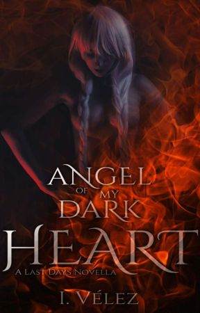 Angel of my Dark Heart (ON HOLD) [Last Days 1.5] by IVelez1
