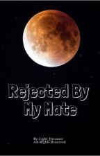 Rejected By My Mate by Light_Dreamer