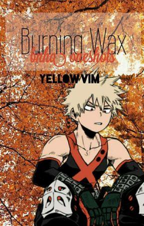 Burning Wax [BHNA Oneshots] by yellowvim