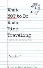What Not To Do When Time Traveling by ink_and_paperplanes