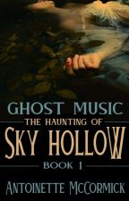 Ghost Music: The Haunting of Sky Hollow || Open Novella Contest Entry by ShadowMaven