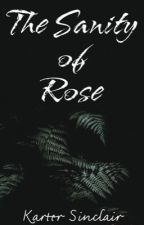 The Sanity of Rose (Book Two) by KarterSinclair