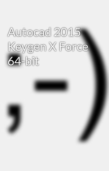 autocad 2015 crack xforce 64 bit