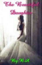 The Beautiful Daughter by BeeAcaa