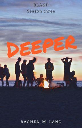 BLAND Season three Deeper by MangosandMangos