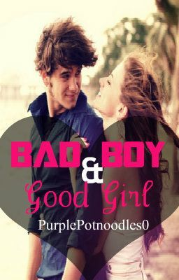 Bad Boy & Good Girl (On hold, temporary) - Wattpad