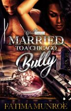 Married to A Chicago Bully by author_fatima_munroe