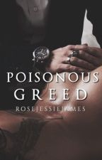 POISONOUS GREED (18+ MAFIA/ROMANCE NOVEL) by rosejessiejames