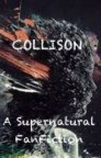 Collision - A Supernatural FanFiction by orangefish340
