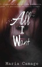 All I Want by Itsmariacamage