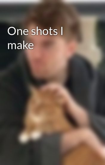 One shots I make