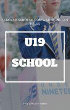 U19 School; Sekolah Dibawah Sembilan Belas by seunghwanni
