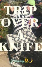 TRIP OVER A KNIFE  by gigi219