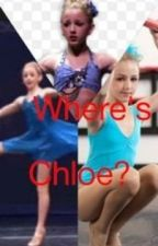 Where's Chloe? Discontinued (Dance Moms Fanfic)  by Charley-15