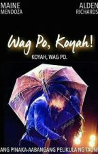 WAG PO, KOYAH! BOOK 1(COMPLETED) by ALDUB_020316