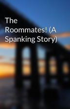 The Roommates! (A Spanking Story) by Softballplayer42