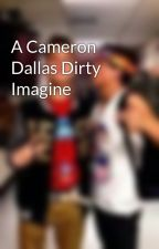 A Cameron Dallas Dirty Imagine by bibiinthewater