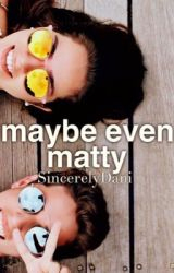 Maybe even Matty by SincerelyDani