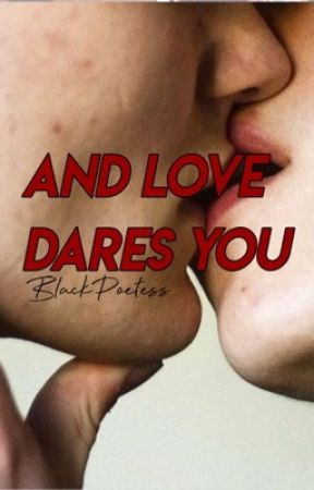 And Love Dares You by BlackPoetess
