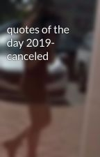 quotes of the day 2019- canceled by duhitzrhiannon