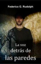 La voz detrás de las paredes (otro cuento de terror) by federicorudolph