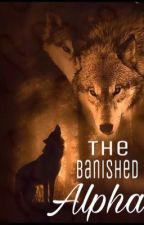 The Banished Alpha (#3 Book to the second chance Alpha series) by BloodyArrow_358
