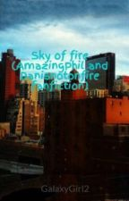 Sky of fire (AmazingPhil and Danisnotonfire fanfiction) by What_is_the_problem