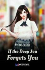 If The Deep Sea Forgets You by c_larrepark