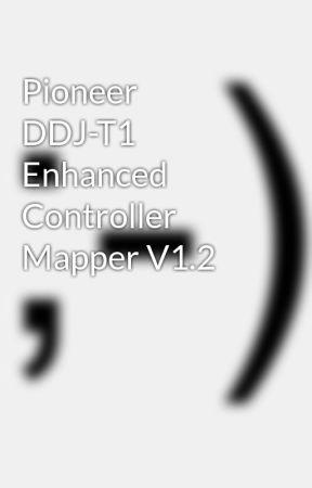 Pioneer DDJ-T1 Enhanced Controller Mapper V1 2 - Wattpad