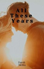All These Years by darsh_mehta