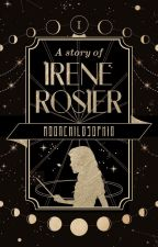 A Story Of Irene Rosier by moonshinedeer