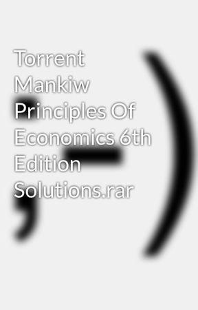 Torrent Mankiw Principles Of Economics 6th Edition Solutions