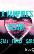 A Vampire's Desire by _Stay_Fierce_Sara_