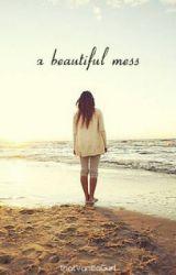 A Beautiful Mess by thatVanillaGurl